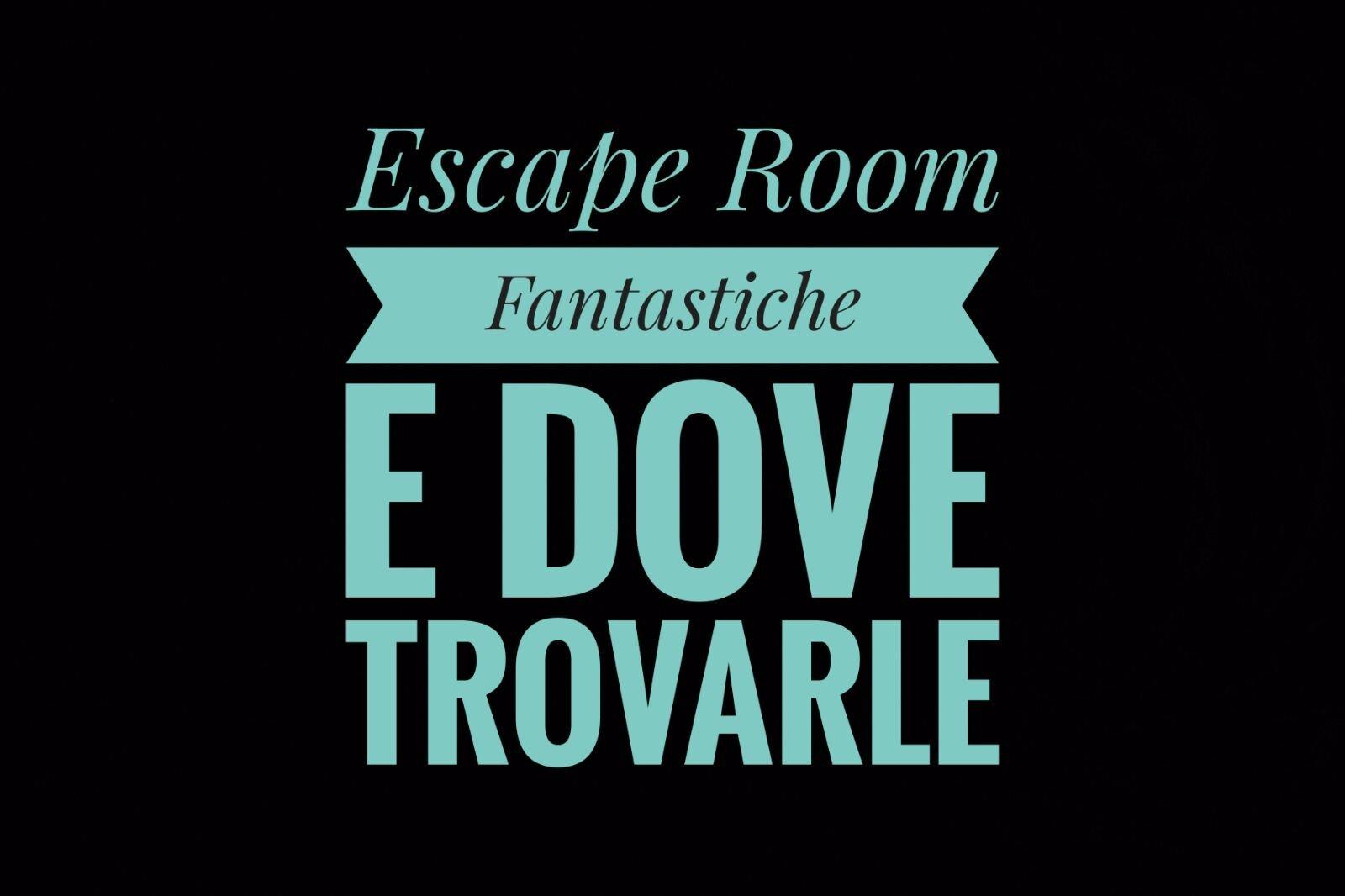 Escape Room Fantastiche e Dove Trovarle