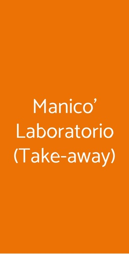 Manico' Laboratorio (take-away), Bologna