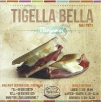 Tigella Bella, Bergamo