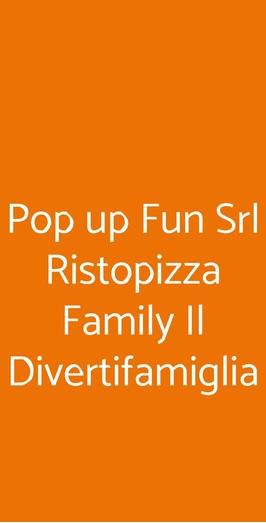Menu Pop up Fun Srl Ristopizza Family Il Divertifamiglia