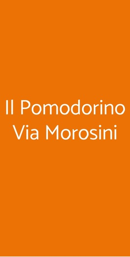 Il Pomodorino Via Morosini, Milano