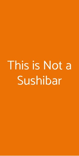 This Is Not A Sushibar, Milano